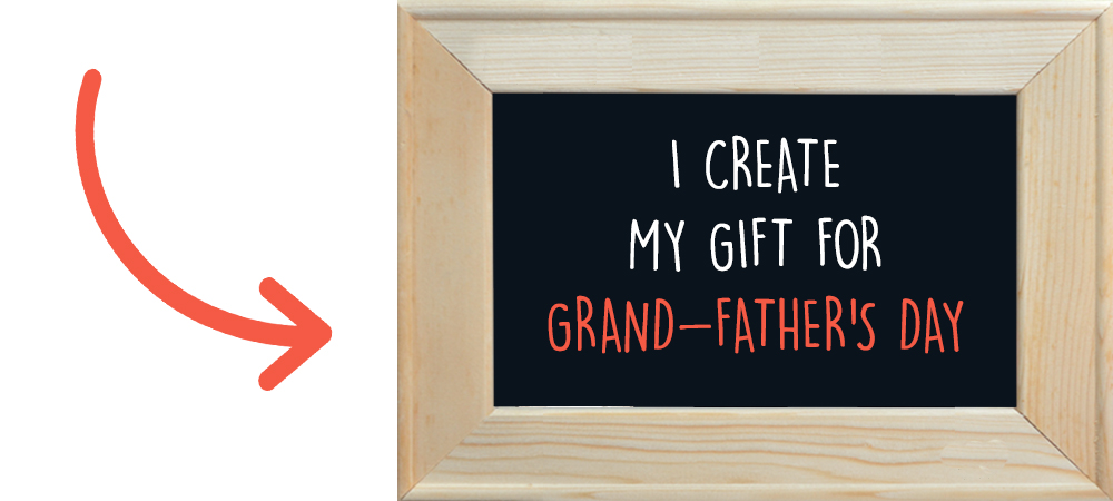 I create my gift for Grand-Father's Day