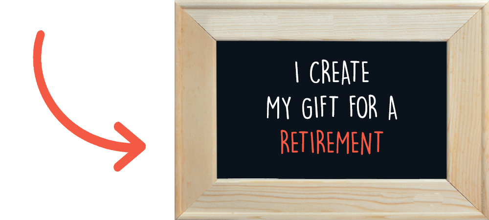 I create my gift for a retirement